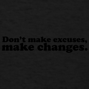 Don't make excuses, make changes Caps - Men's T-Shirt