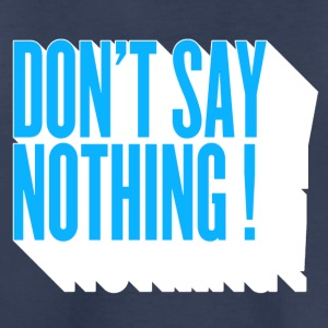 don't  say nothing ! Kids' Shirts - Toddler Premium T-Shirt