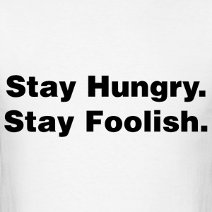 Stay Hungry. Stay Foolish. - Men's T-Shirt