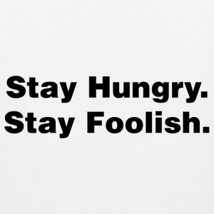 Stay Hungry. Stay Foolish. - Men's Premium Tank