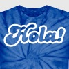 hola! Spanish for Hello! T-Shirts - Unisex Tie Dye T-Shirt