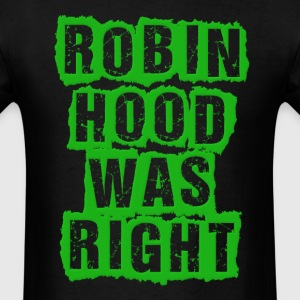 Robin Hood Was Right Occupy Protests Hoodies - Men's T-Shirt