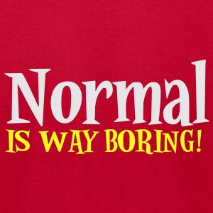 NORMAL IS WAY BORING! Baby Bodysuits - Men's T-Shirt by American Apparel