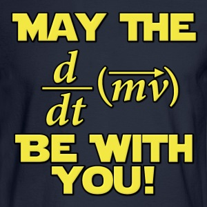 May The Force Be With You Physics Geek Hoodies - Men's Long Sleeve T-Shirt