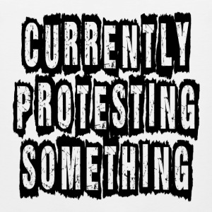 Currently Protesting Something Hoodies - Men's Premium Tank