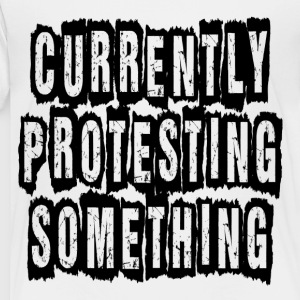 Currently Protesting Something Kids' Shirts - Toddler Premium T-Shirt