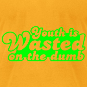 youth is wasted on the dumb Bags  - Men's T-Shirt by American Apparel