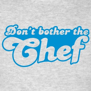 don't bother the chef Sweatshirts - Men's T-Shirt