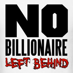 No Billioniare Left Behind Occupy Hoodies - Men's T-Shirt