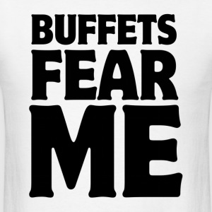 Buffets Fear Me Fat Eat Hoodies - Men's T-Shirt