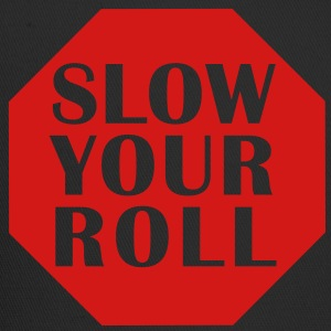 Slow Your Roll T-Shirt - Trucker Cap