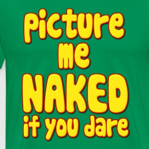 Picture Me Naked if you Dare Fat Hoodies - Men's Premium T-Shirt
