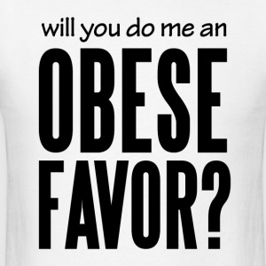 Will You Do Me An Obese Favor? Hoodies - Men's T-Shirt