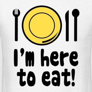 I'm Here to Eat Fat Hoodies - Men's T-Shirt