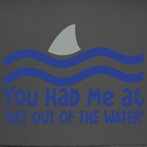 YOU HAD ME AT GET OUT OF THE WATER shark fin T-Shirts - Trucker Cap