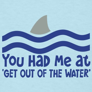 YOU HAD ME AT GET OUT OF THE WATER shark fin Baby Bodysuits - Men's T-Shirt