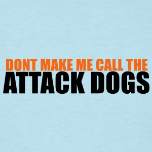 DONT MAKE ME CALL THE ATTACK DOGS Baby Bodysuits - Men's T-Shirt