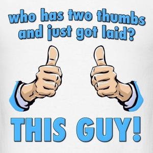 Who Has Two Thumbs and Just Got Laid?  This Guy! Hoodies - Men's T-Shirt