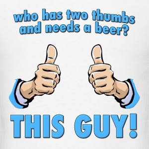 Who Has Two Thumbs and Needs A Beer? Hoodies - Men's T-Shirt
