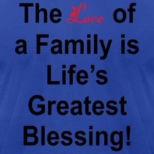 The Love Of A Family is Life's Greatest Blessing! - Men's T-Shirt by American Apparel