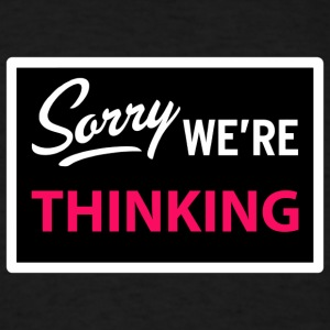 sorry we are thinking Hoodies - Men's T-Shirt