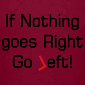 quote about going left Hoodies - Men's T-Shirt
