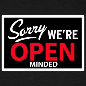 sorry we're open minded Hoodies - Men's T-Shirt