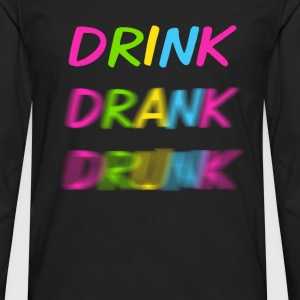 Drink Drank Drunk - Men's Premium Long Sleeve T-Shirt