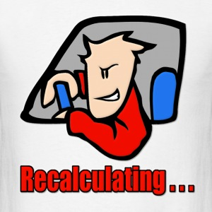 Recalculating . . . Hoodies - Men's T-Shirt