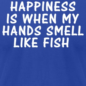 HAPPINESS IS WHEN MY HANDS SMELL LIKE FISH Hoodies - Men's T-Shirt by American Apparel