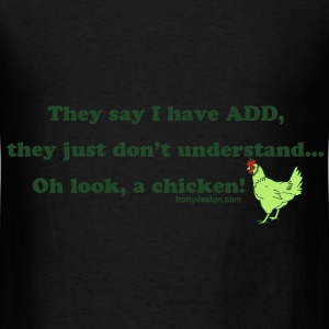 ADD Chicken Humor - Men's T-Shirt