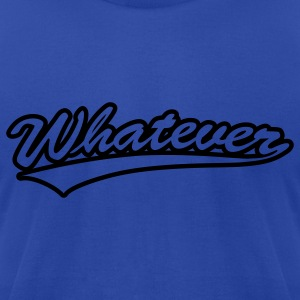 whatever [1 color] Hoodies - Men's T-Shirt by American Apparel