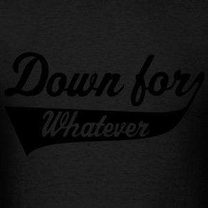 Down For Whatever Hoodies - Men's T-Shirt