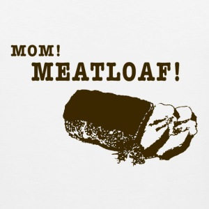 Mom! Meatloaf! - Men's Premium Tank