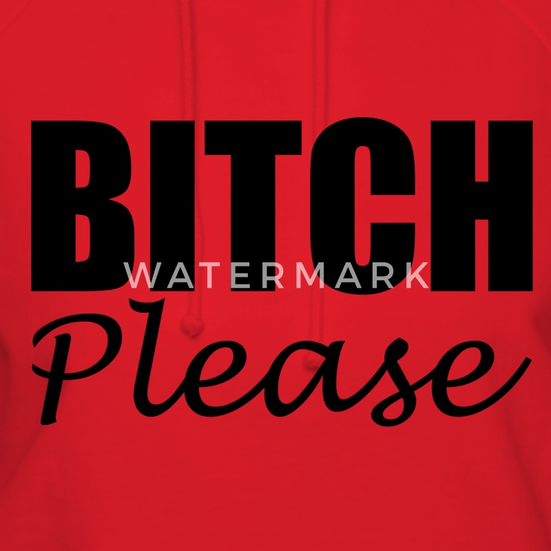 BITCH PLEASE Hoodies - Women's Hoodie