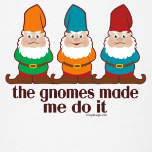 The Gnomes Made Me Do It - Men's T-Shirt
