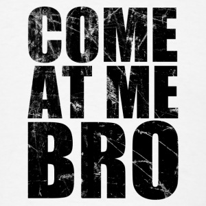 COME AT ME BRO Buttons - Men's T-Shirt