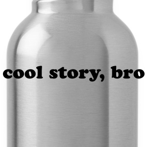 Cool story, bro - Water Bottle