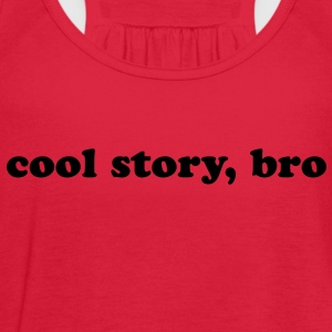 Cool story, bro quote Women's T-Shirts - Women's Flowy Tank Top by Bella