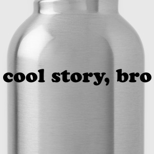 Cool story, bro quote Women's T-Shirts - Water Bottle