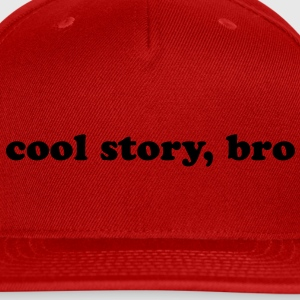 Cool story, bro quote Women's T-Shirts - Snap-back Baseball Cap