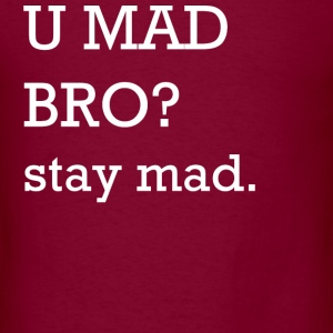 U MAD BRO? stay mad. Hoodies - Men's T-Shirt