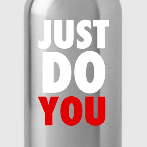 Just Do YOU T-Shirts, Crewnecks and Hoodies Long Sleeve Shirts - Water Bottle