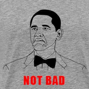 Obama Not Bad Crewneck - Men's Premium T-Shirt