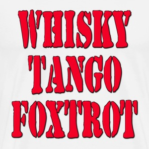 WTF? Whisky Tango Foxtrot / What The Fuck? Hoodies - Men's Premium T-Shirt