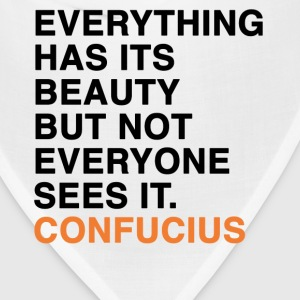 EVERYTHING HAS ITS BEAUTY BUT NOT EVERYONE SEES IT CONFUCIUS quote T-Shirts - Bandana