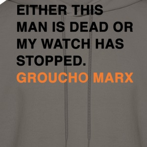 EITHER THIS MAN IS DEAD OR MY WATCH HAS STOPPED groucho marx quote T-Shirts - Men's Hoodie