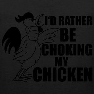 I'd Rather Be Choking My Chicken T-Shirts - Men's Premium Tank