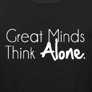 Great Minds Think Alone Tee - Men's Premium Tank