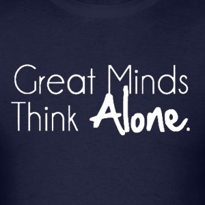 Great Minds Think Alone Hoodie - Men's T-Shirt